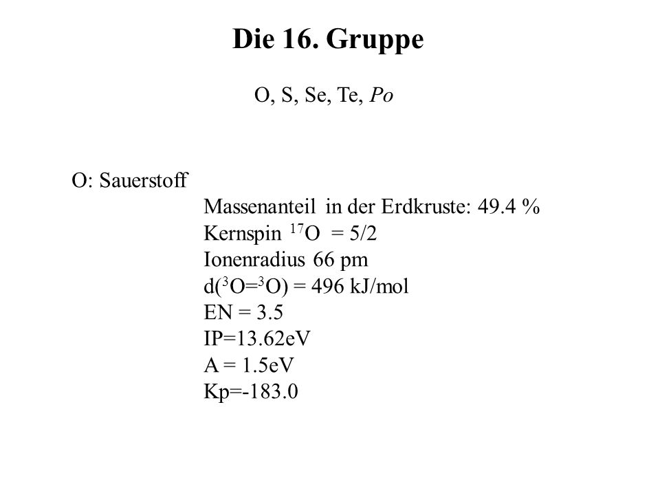 Die 16. Gruppe O, S, Se, Te, Po O: Sauerstoff