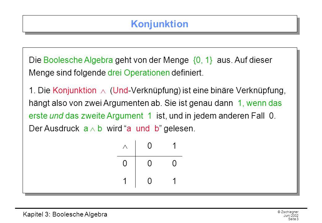 Konjunktion Die Boolesche Algebra geht von der Menge {0, 1} aus. Auf dieser Menge sind folgende drei Operationen definiert.