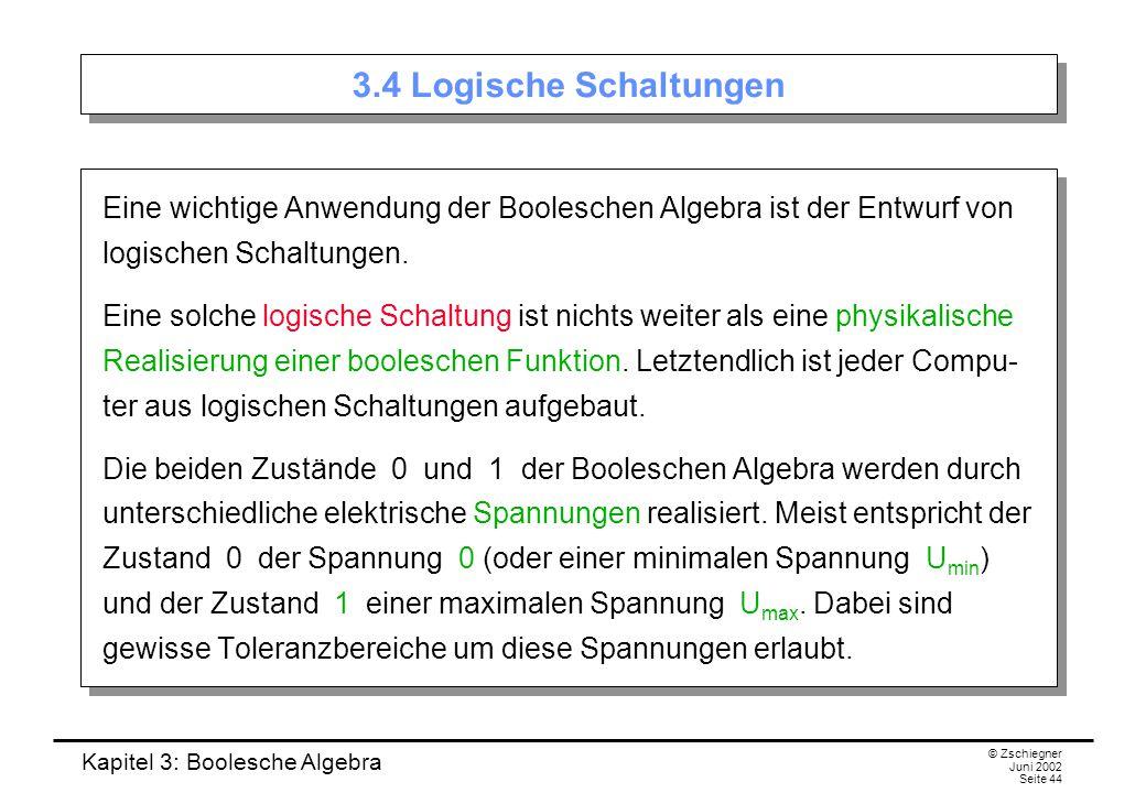 3.4 Logische Schaltungen Eine wichtige Anwendung der Booleschen Algebra ist der Entwurf von logischen Schaltungen.