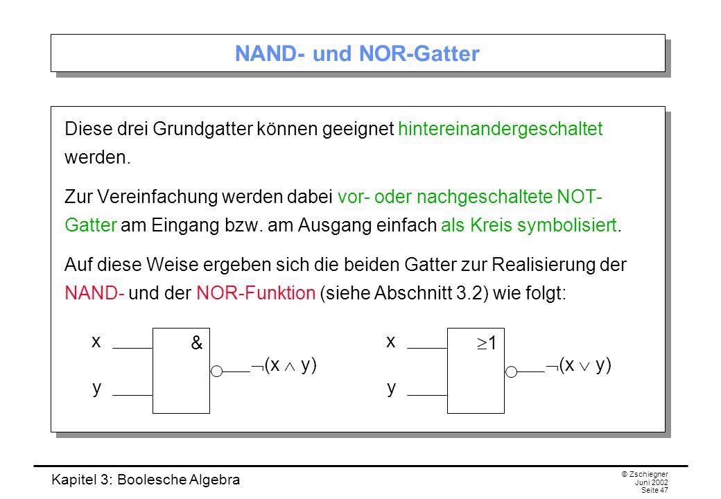 NAND- und NOR-Gatter Diese drei Grundgatter können geeignet hintereinandergeschaltet werden.