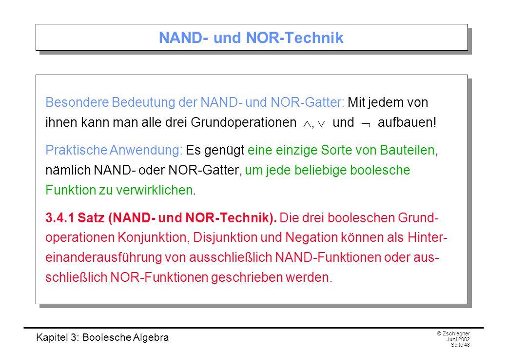 NAND- und NOR-Technik Besondere Bedeutung der NAND- und NOR-Gatter: Mit jedem von ihnen kann man alle drei Grundoperationen ,  und  aufbauen!