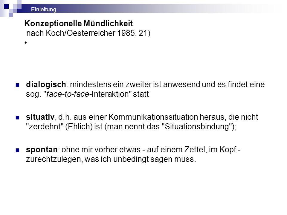 Konzeptionelle Mündlichkeit nach Koch/Oesterreicher 1985, 21) •