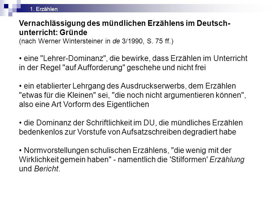 1. Erzählen Vernachlässigung des mündlichen Erzählens im Deutsch-unterricht: Gründe. (nach Werner Wintersteiner in de 3/1990, S. 75 ff.)