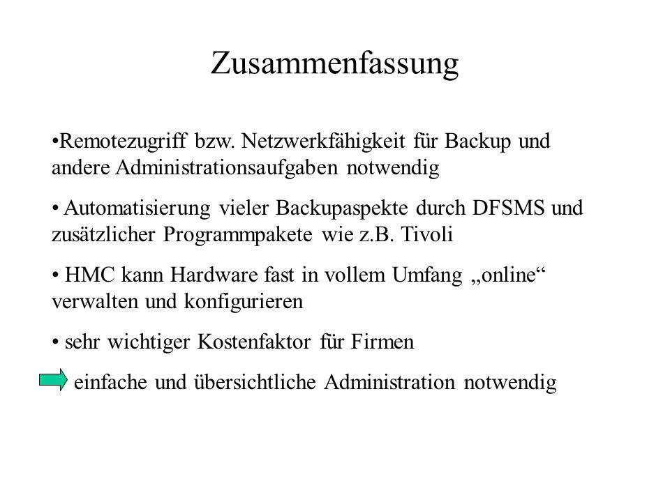Zusammenfassung Remotezugriff bzw. Netzwerkfähigkeit für Backup und andere Administrationsaufgaben notwendig.