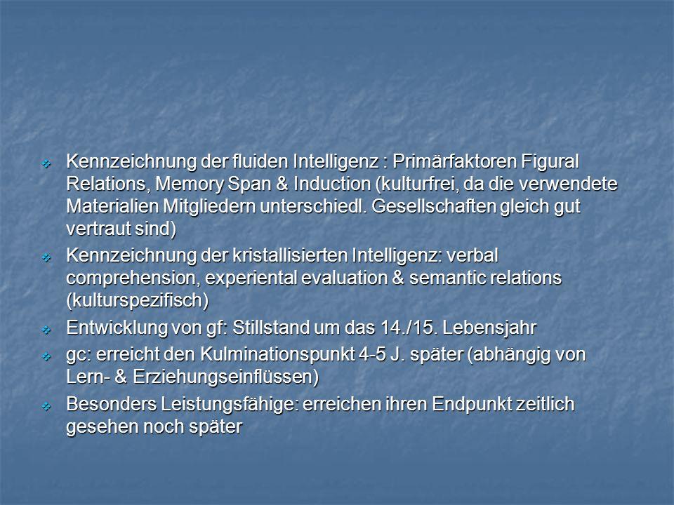 Kennzeichnung der fluiden Intelligenz : Primärfaktoren Figural Relations, Memory Span & Induction (kulturfrei, da die verwendete Materialien Mitgliedern unterschiedl. Gesellschaften gleich gut vertraut sind)
