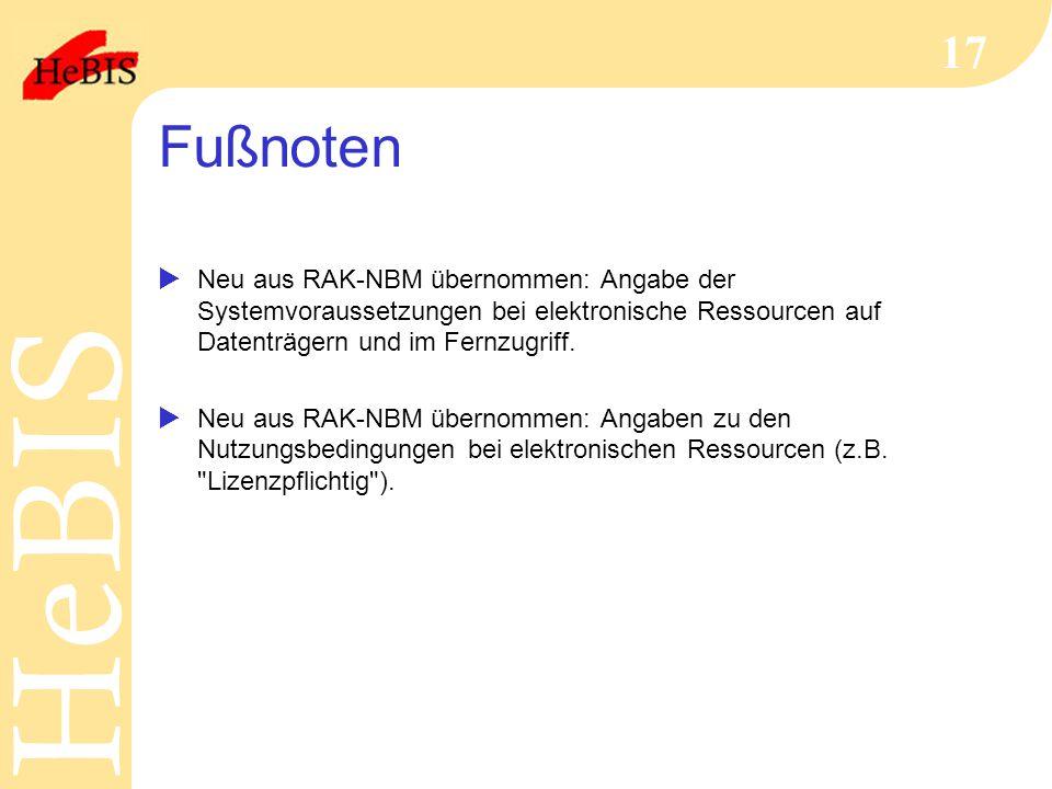 Fußnoten Neu aus RAK-NBM übernommen: Angabe der Systemvoraussetzungen bei elektronische Ressourcen auf Datenträgern und im Fernzugriff.