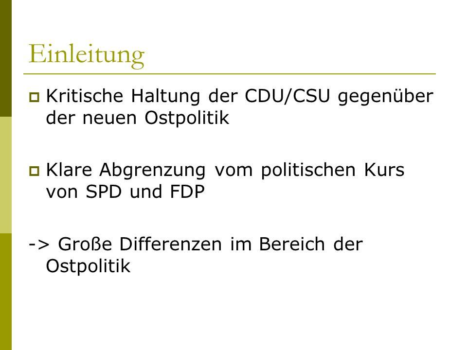 Einleitung Kritische Haltung der CDU/CSU gegenüber der neuen Ostpolitik. Klare Abgrenzung vom politischen Kurs von SPD und FDP.