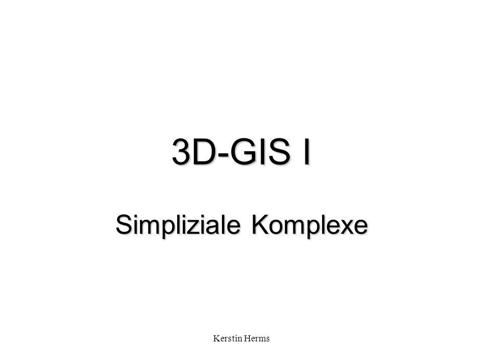 3D-GIS I Simpliziale Komplexe Kerstin Herms