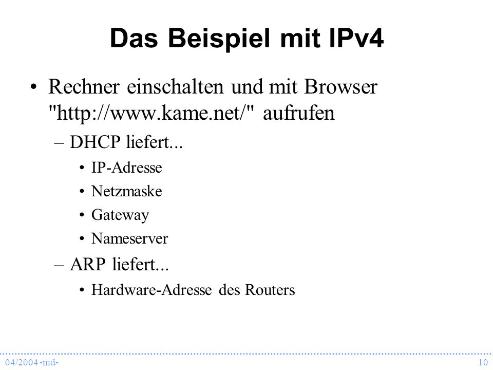 Das Beispiel mit IPv4 Rechner einschalten und mit Browser http://www.kame.net/ aufrufen. DHCP liefert...