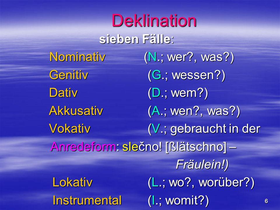 Deklination sieben Fälle: Nominativ (N.; wer , was )