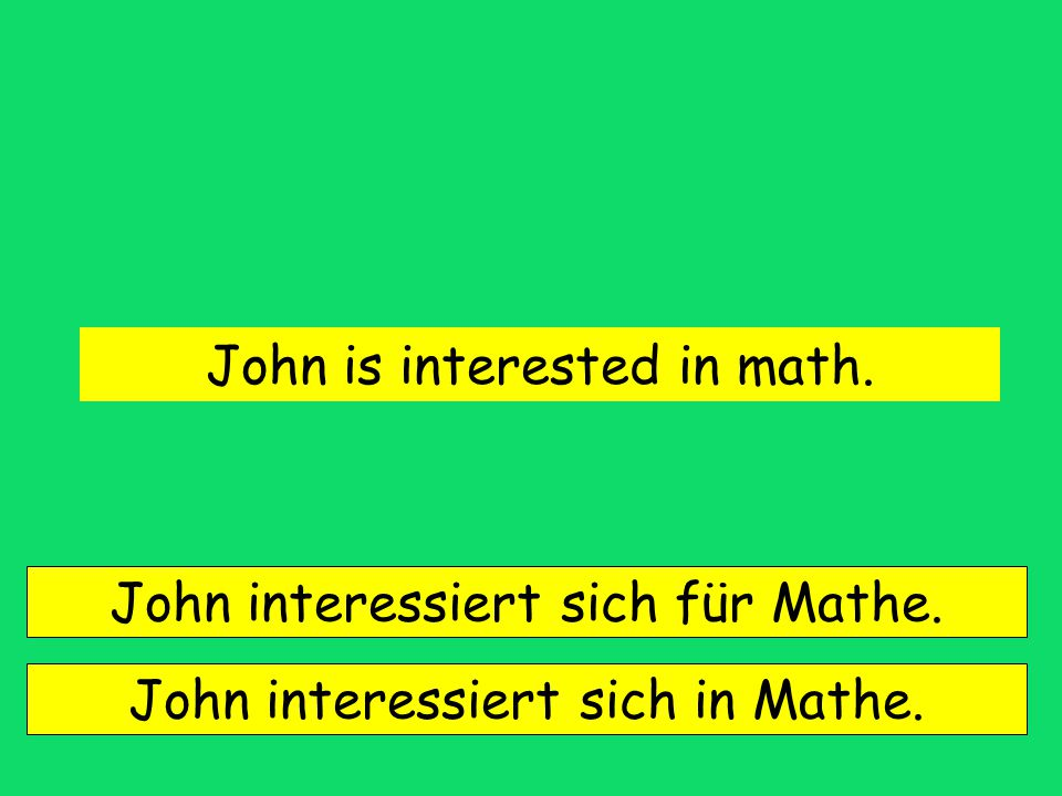 John is interested in math.