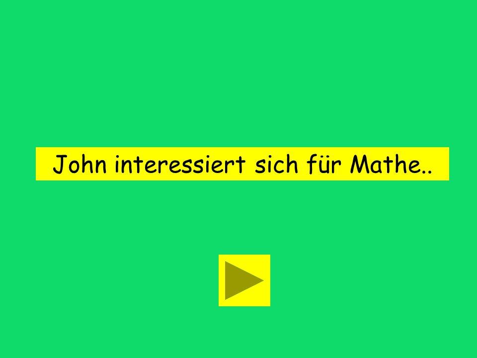 John interessiert sich für Mathe..