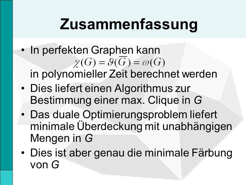 Zusammenfassung In perfekten Graphen kann in polynomieller Zeit berechnet werden.