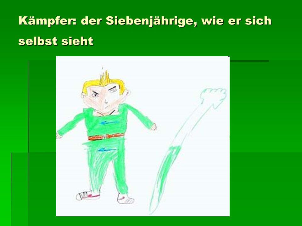 Kämpfer: der Siebenjährige, wie er sich selbst sieht