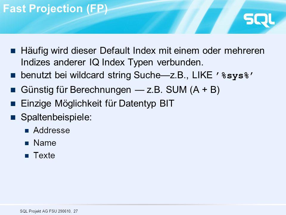 Fast Projection (FP) Häufig wird dieser Default Index mit einem oder mehreren Indizes anderer IQ Index Typen verbunden.