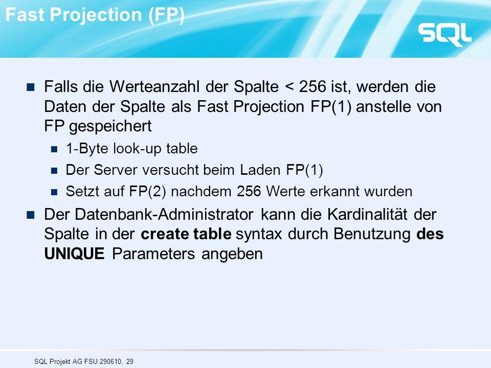 Fast Projection (FP) Falls die Werteanzahl der Spalte < 256 ist, werden die Daten der Spalte als Fast Projection FP(1) anstelle von FP gespeichert.