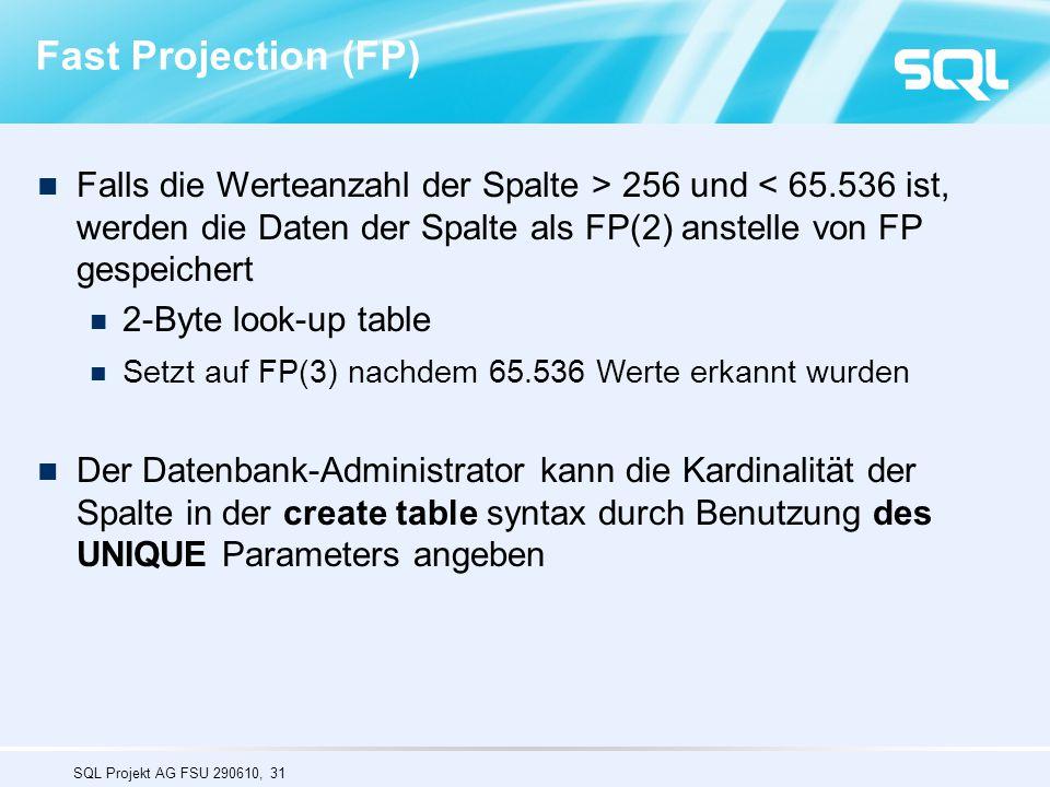 Fast Projection (FP) Falls die Werteanzahl der Spalte > 256 und < 65.536 ist, werden die Daten der Spalte als FP(2) anstelle von FP gespeichert.
