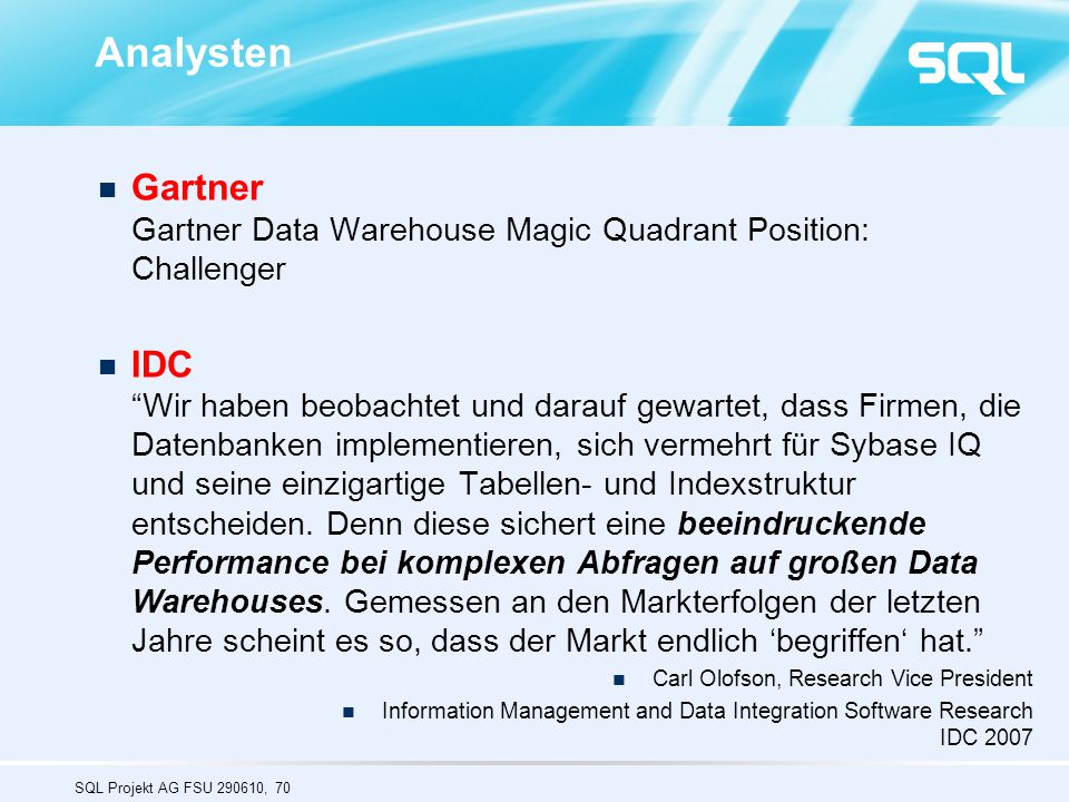 Analysten Gartner Gartner Data Warehouse Magic Quadrant Position: Challenger.
