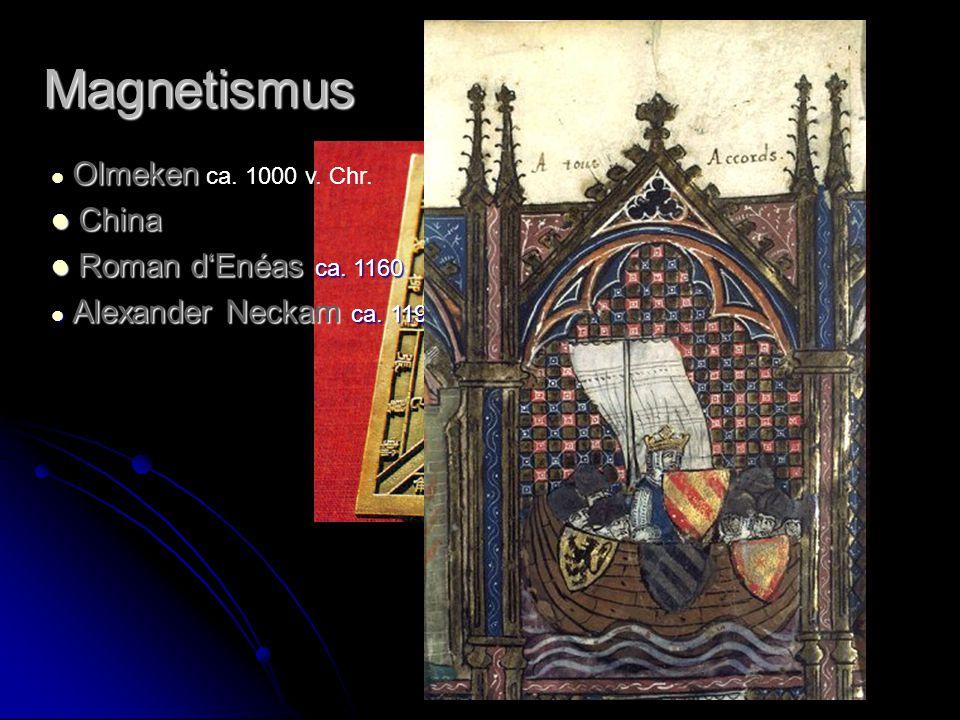 China Roman d'Enéas ca. 1160 Magnetismus Olmeken ca. 1000 v. Chr.
