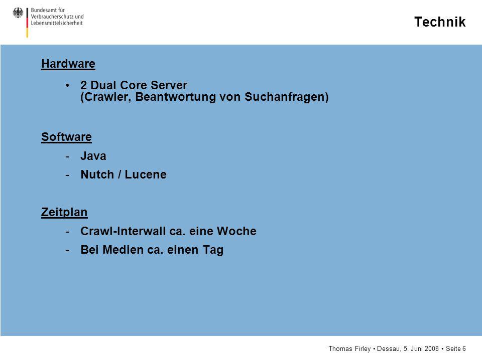 Technik Hardware. 2 Dual Core Server (Crawler, Beantwortung von Suchanfragen) Software. Java. Nutch / Lucene.