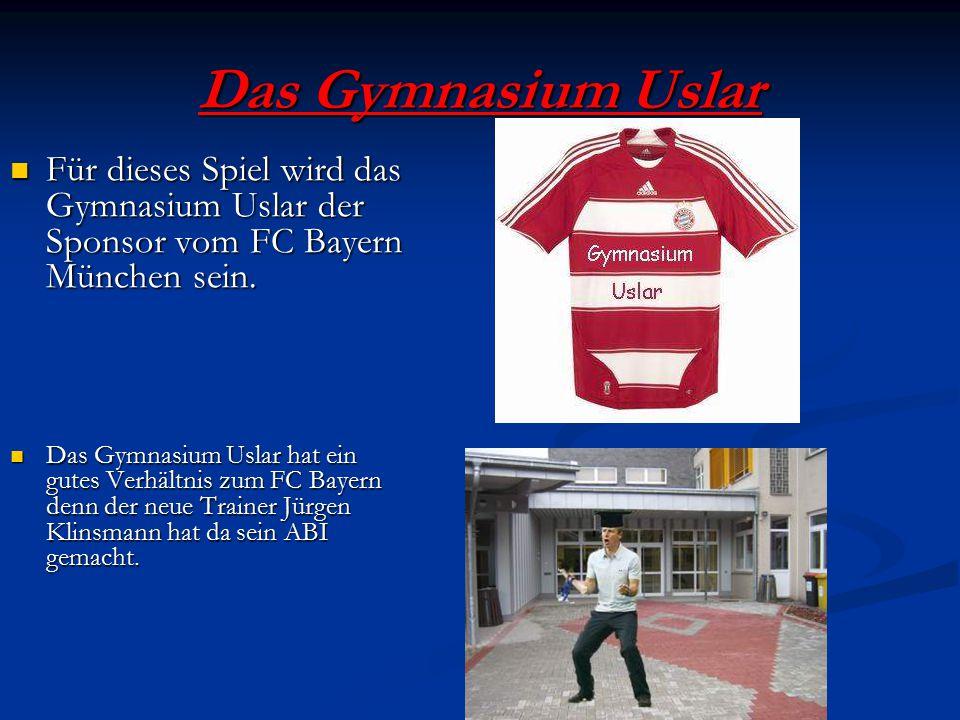 Das Gymnasium Uslar Für dieses Spiel wird das Gymnasium Uslar der Sponsor vom FC Bayern München sein.
