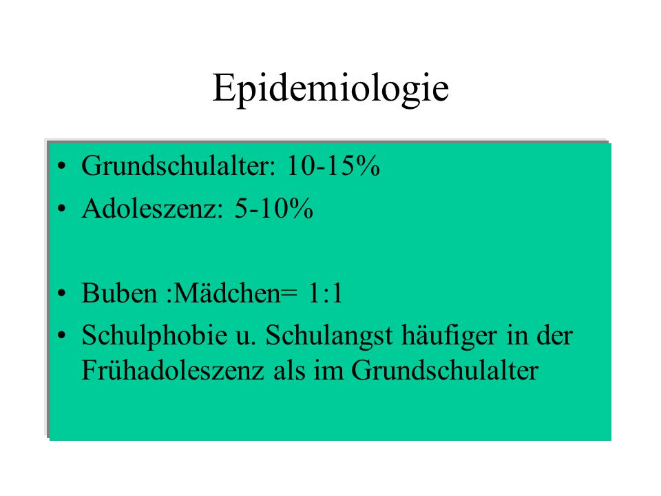 Epidemiologie Grundschulalter: 10-15% Adoleszenz: 5-10%