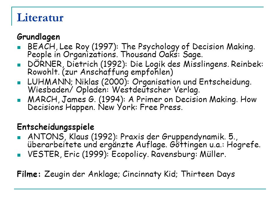 Literatur Grundlagen. BEACH, Lee Roy (1997): The Psychology of Decision Making. People in Organizations. Thousand Oaks: Sage.