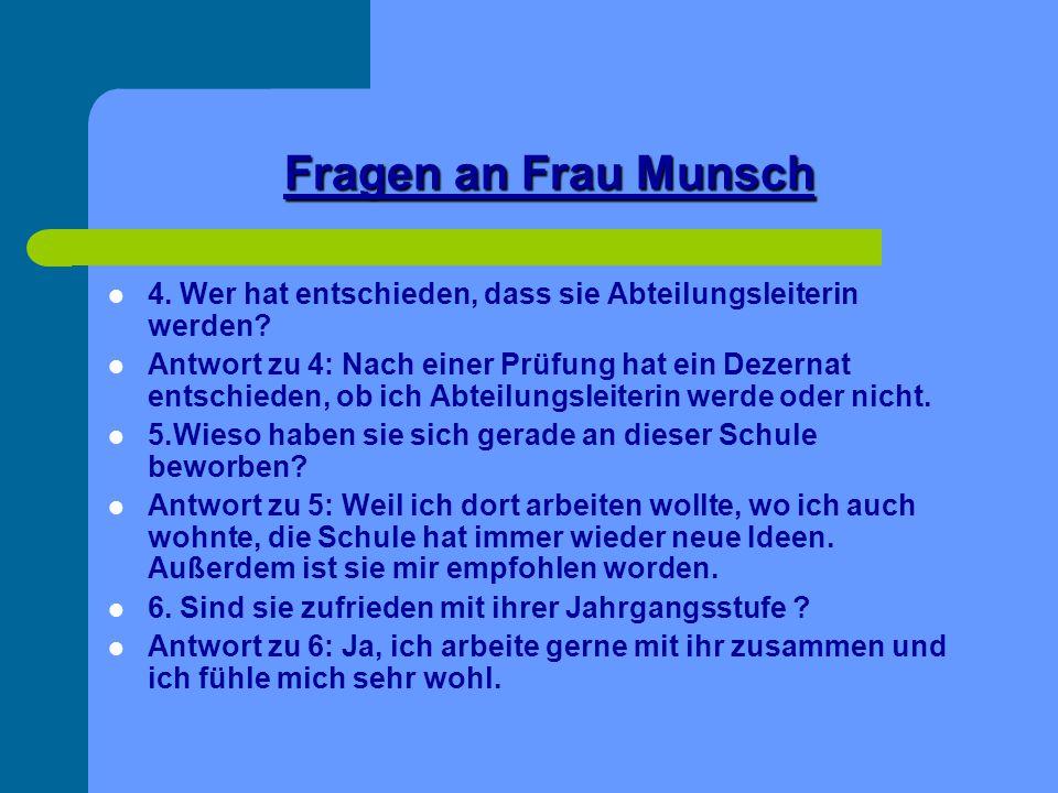 Fragen an Frau Munsch 4. Wer hat entschieden, dass sie Abteilungsleiterin werden