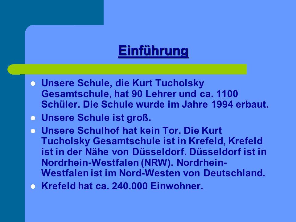Einführung Unsere Schule, die Kurt Tucholsky Gesamtschule, hat 90 Lehrer und ca. 1100 Schüler. Die Schule wurde im Jahre 1994 erbaut.