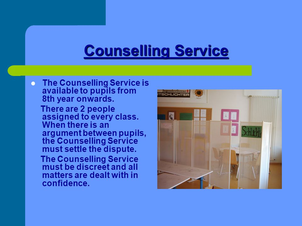 Counselling Service The Counselling Service is available to pupils from 8th year onwards.