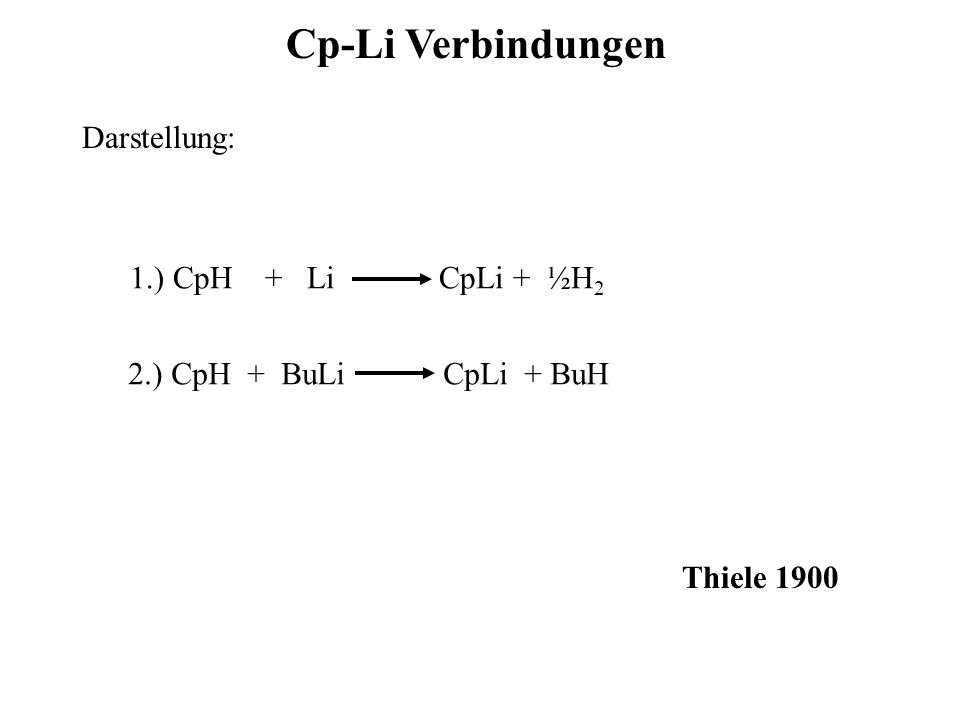Cp-Li Verbindungen Darstellung: 1.) CpH + Li CpLi + ½H2
