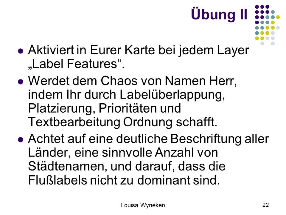 """Übung II Aktiviert in Eurer Karte bei jedem Layer """"Label Features ."""