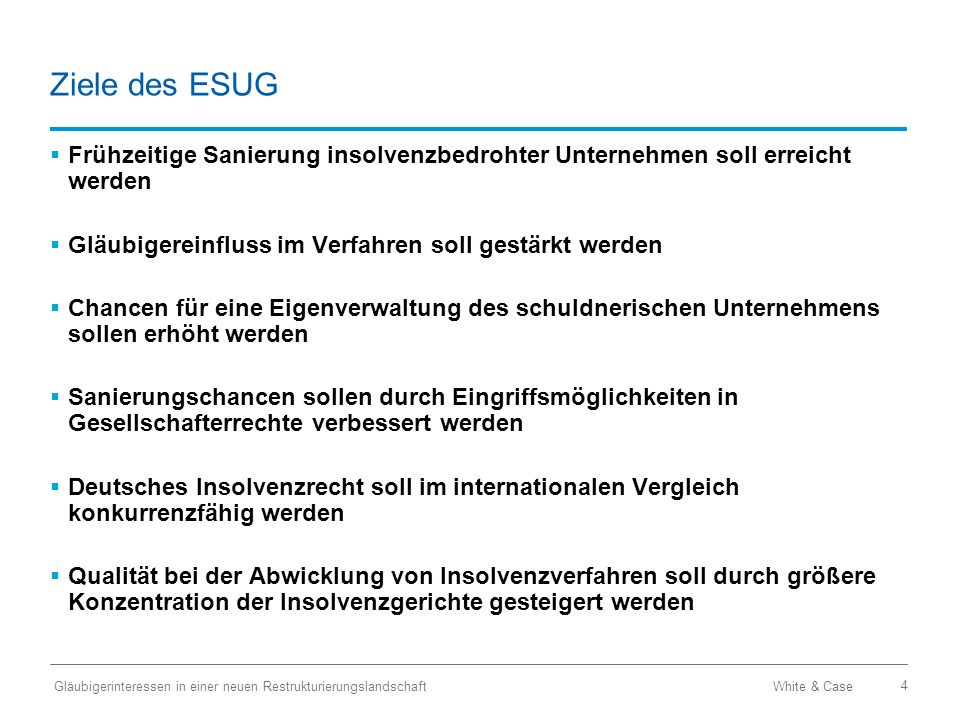 Ziele des ESUG Frühzeitige Sanierung insolvenzbedrohter Unternehmen soll erreicht werden. Gläubigereinfluss im Verfahren soll gestärkt werden.
