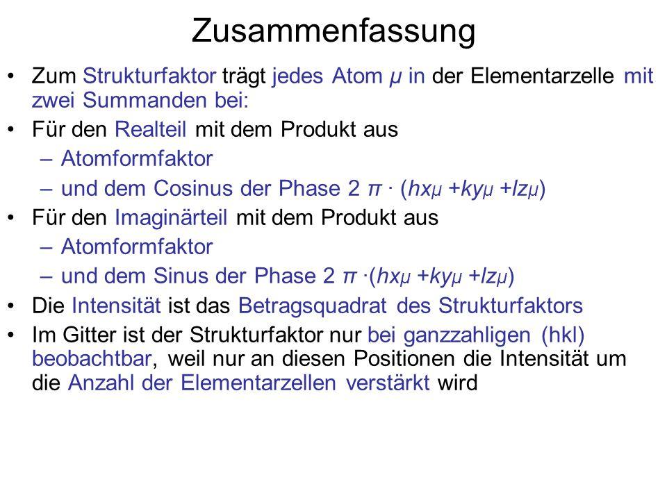 Zusammenfassung Zum Strukturfaktor trägt jedes Atom μ in der Elementarzelle mit zwei Summanden bei: