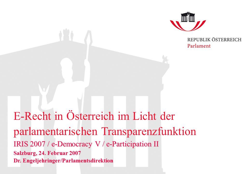 E-Recht in Österreich im Licht der parlamentarischen Transparenzfunktion IRIS 2007 / e-Democracy V / e-Participation II Salzburg, 24.