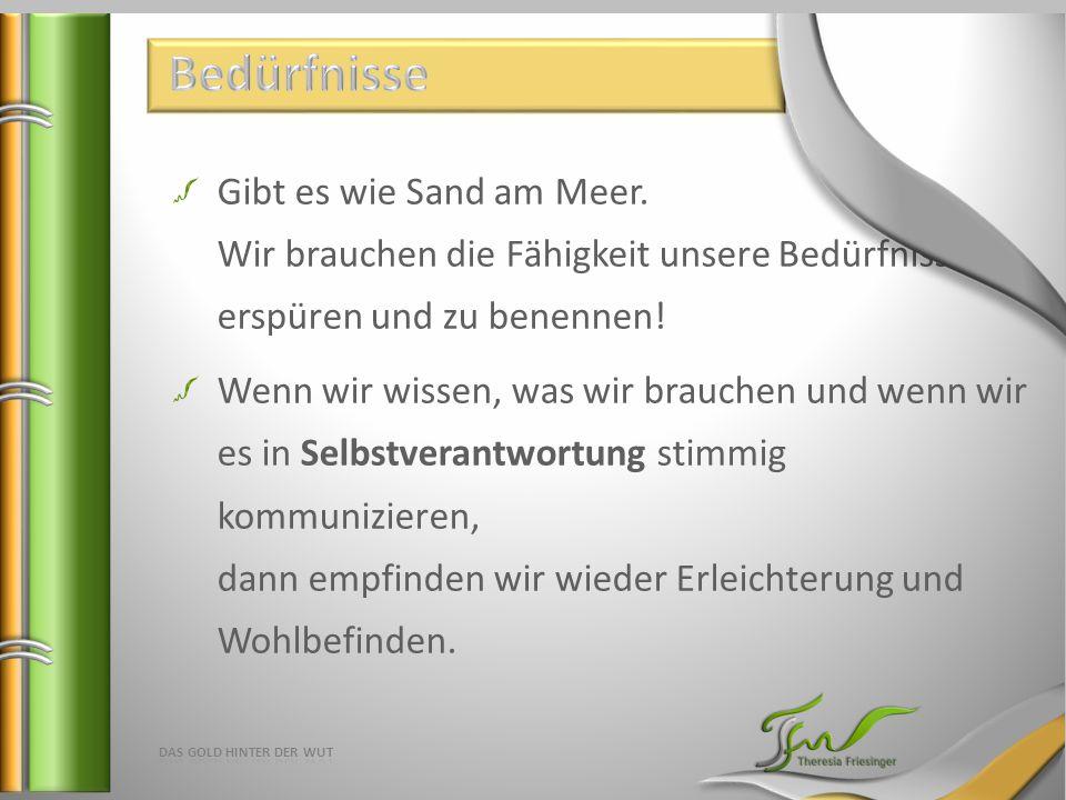 Bedürfnisse Gibt es wie Sand am Meer. Wir brauchen die Fähigkeit unsere Bedürfnisse zu erspüren und zu benennen!