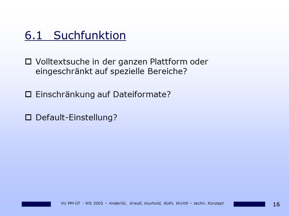 6.1 Suchfunktion Volltextsuche in der ganzen Plattform oder eingeschränkt auf spezielle Bereiche Einschränkung auf Dateiformate
