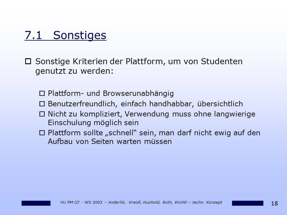7.1 Sonstiges Sonstige Kriterien der Plattform, um von Studenten genutzt zu werden: Plattform- und Browserunabhängig.