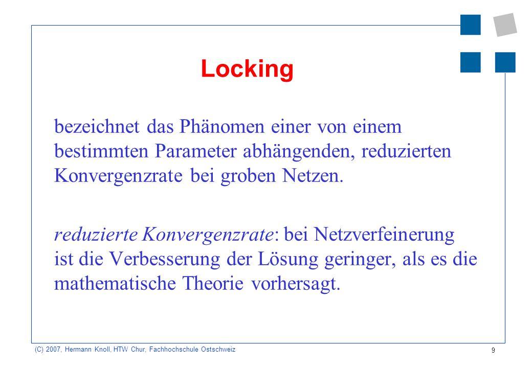 Locking bezeichnet das Phänomen einer von einem bestimmten Parameter abhängenden, reduzierten Konvergenzrate bei groben Netzen.