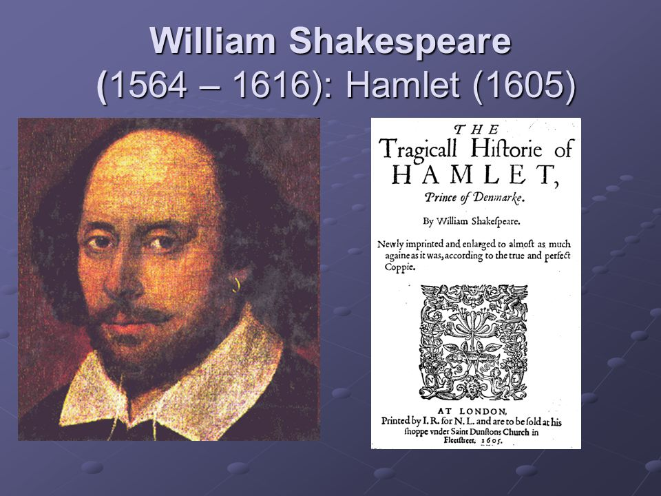 William Shakespeare (1564 – 1616): Hamlet (1605)