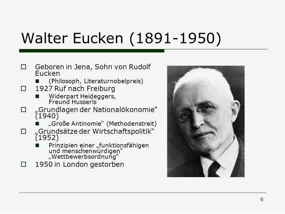 Walter Eucken (1891-1950) Geboren in Jena, Sohn von Rudolf Eucken