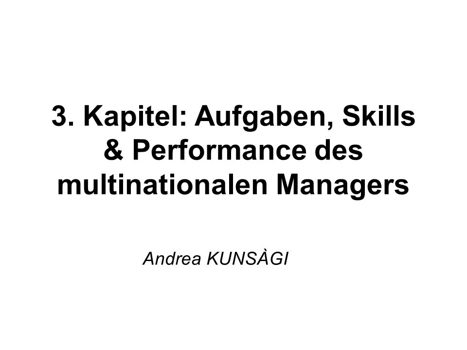 3. Kapitel: Aufgaben, Skills & Performance des multinationalen Managers