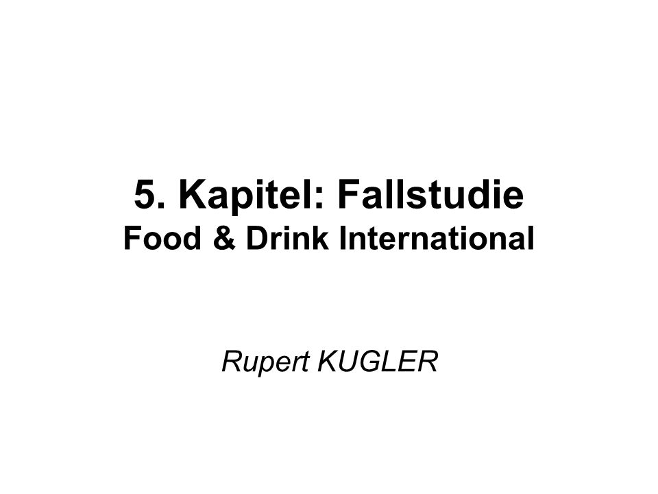 5. Kapitel: Fallstudie Food & Drink International