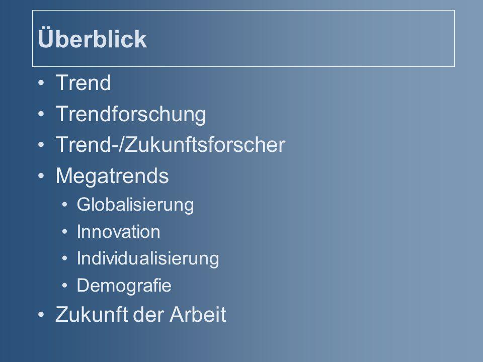 Überblick Trend Trendforschung Trend-/Zukunftsforscher Megatrends