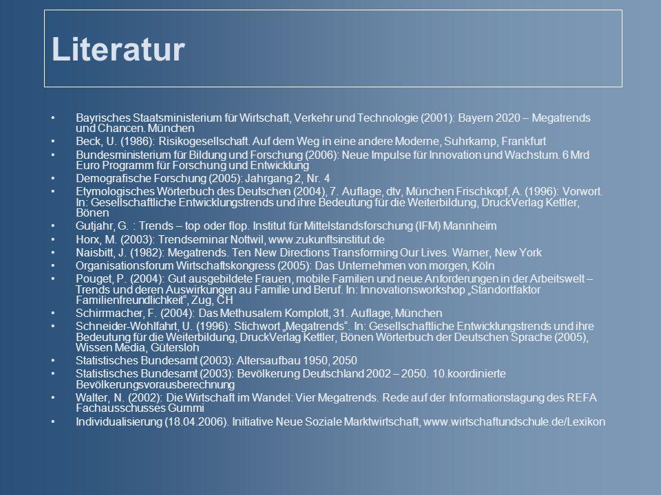 Literatur Bayrisches Staatsministerium für Wirtschaft, Verkehr und Technologie (2001): Bayern 2020 – Megatrends und Chancen. München.