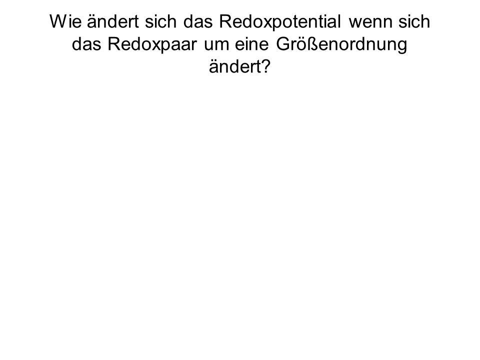 Wie ändert sich das Redoxpotential wenn sich das Redoxpaar um eine Größenordnung ändert