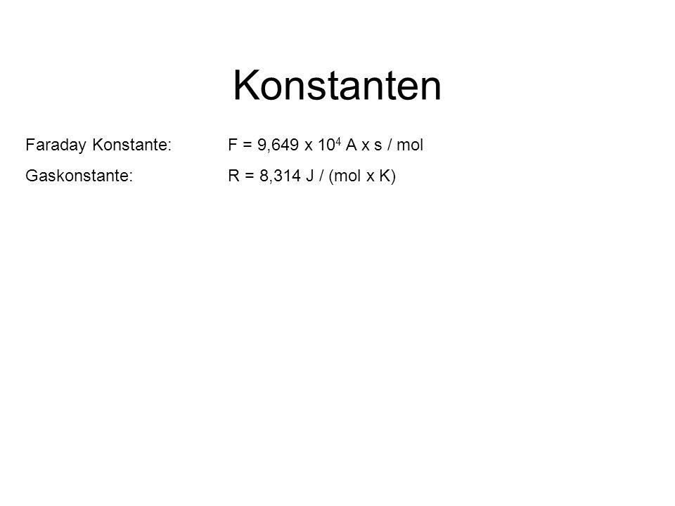 Konstanten Faraday Konstante: F = 9,649 x 104 A x s / mol