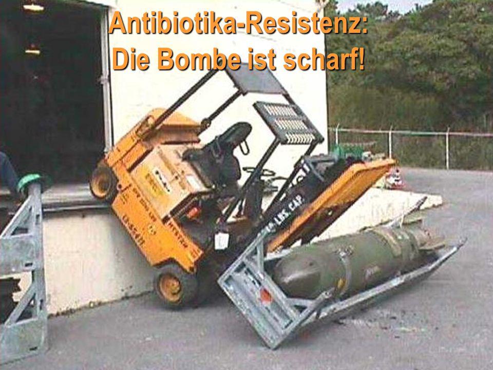 Antibiotika-Resistenz: Die Bombe ist scharf!