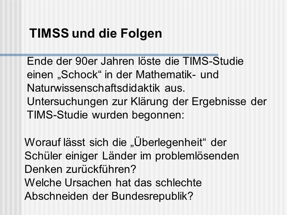 """TIMSS und die Folgen Ende der 90er Jahren löste die TIMS-Studie einen """"Schock in der Mathematik- und Naturwissenschaftsdidaktik aus."""