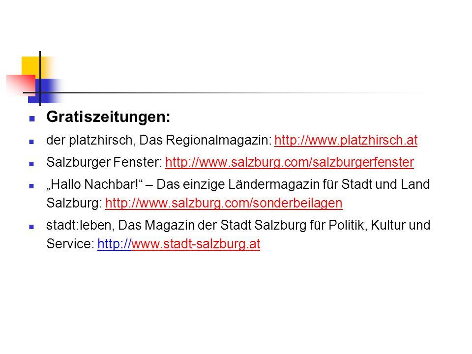 Gratiszeitungen: der platzhirsch, Das Regionalmagazin: http://www.platzhirsch.at. Salzburger Fenster: http://www.salzburg.com/salzburgerfenster.